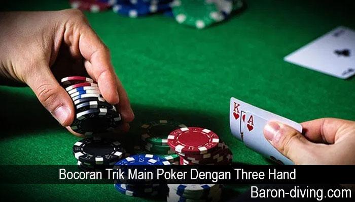 Bocoran Trik Main Poker Dengan Three Hand