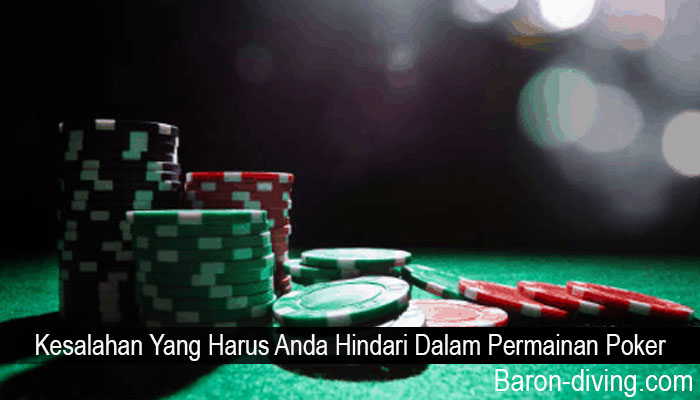 Kesalahan Yang Harus Anda Hindari Dalam Permainan Poker