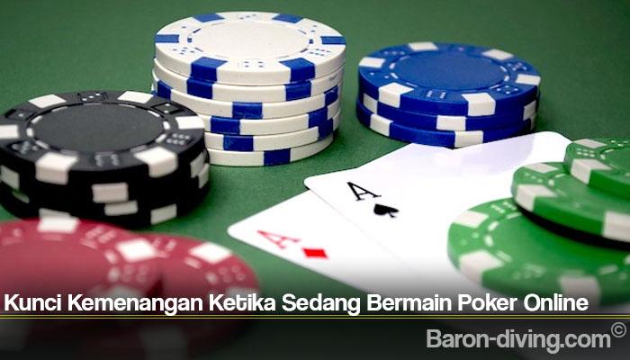 Kunci Kemenangan Ketika Sedang Bermain Poker Online