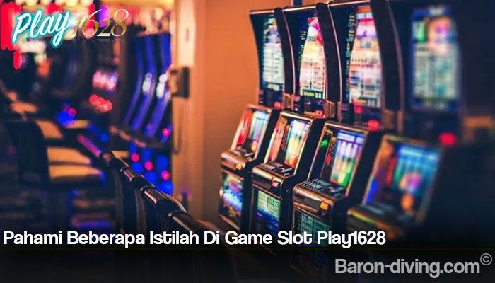 Pahami Beberapa Istilah Di Game Slot Play1628