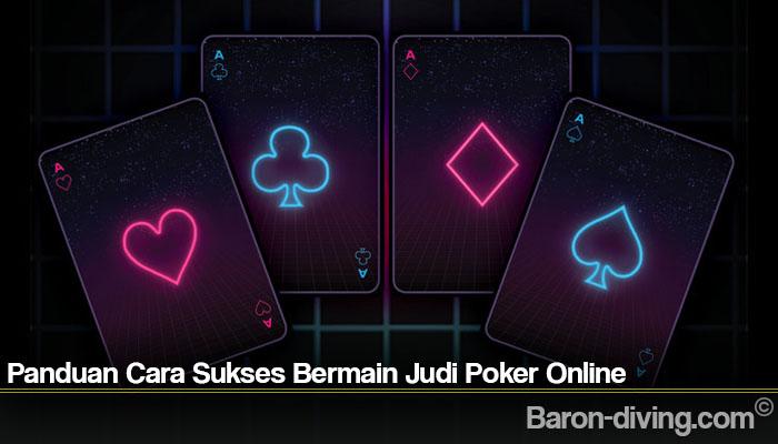 Panduan Cara Sukses Bermain Judi Poker Online