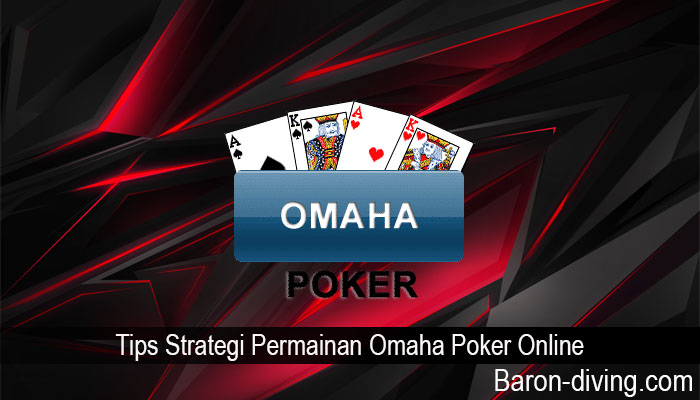 Tips Strategi Permainan Omaha Poker Online