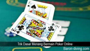 Trik Dasar Menang Bermain Poker Online