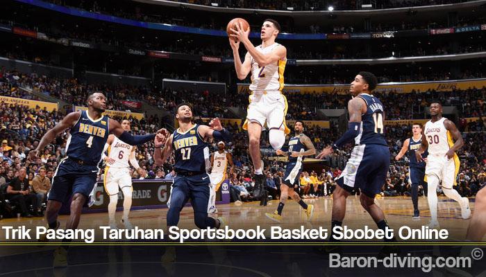 Trik Pasang Taruhan Sportsbook Basket Sbobet Online