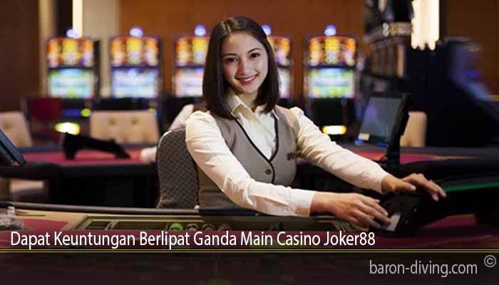 Dapat Keuntungan Berlipat Ganda Main Casino Joker88