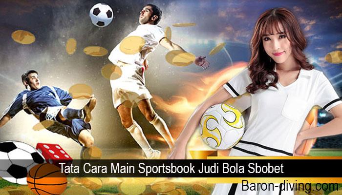 Tata Cara Main Sportsbook Judi Bola Sbobet