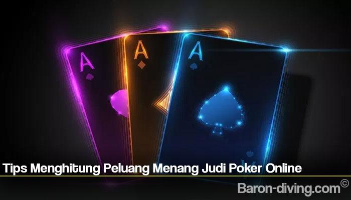 Tips Menghitung Peluang Menang Judi Poker Online
