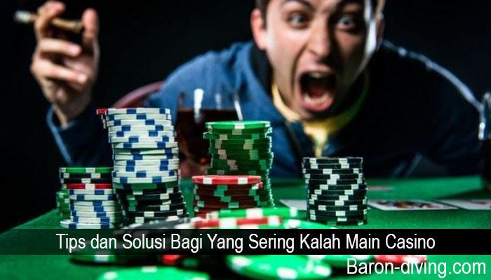 Tips dan Solusi Bagi Yang Sering Kalah Main Casino