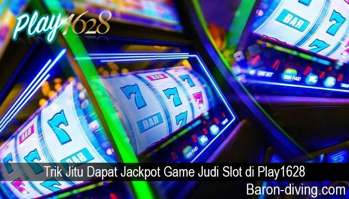 Trik Jitu Dapat Jackpot Game Judi Slot di Play1628