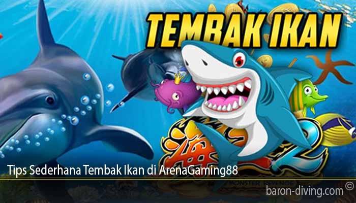Tips Sederhana Tembak Ikan di ArenaGaming88